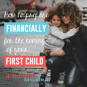 Financially Prepare for Your First Child - Dominique Broadway Blog