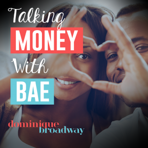 Talking Money With Bae - Dominique Broadway Blog