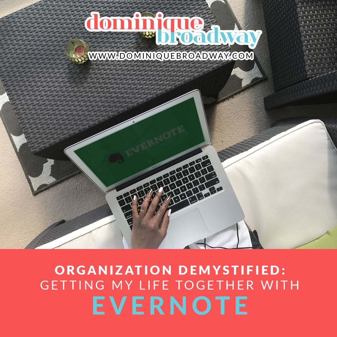 Organization Demystified Getting My Life Together with Evernote Dominique Broadway Blog