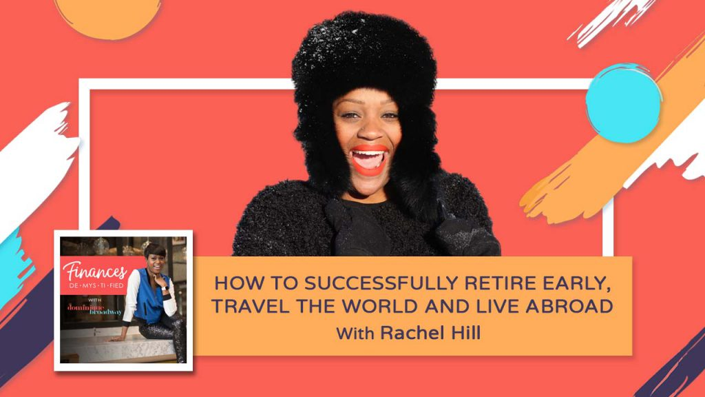 How to Successfully Retire Early, Travel The World and Live Abroad - Rachel Hill - Finances Demytified Podcast
