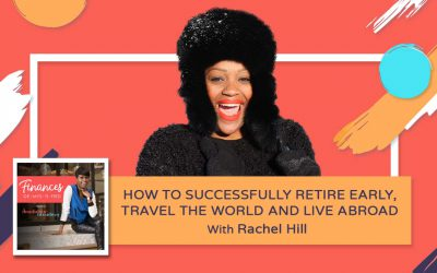 How to Successfully Retire Early, Travel The World and Live Abroad – Rachel Hill
