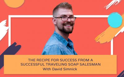 The Recipe for Success from a Successful Traveling Soap Salesman – David Simnick