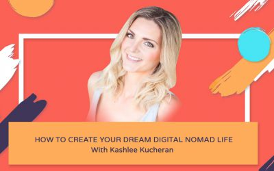 How To Create Your Dream Digital Nomad Life – Kashlee Kucheran