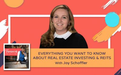 Everything You Want to Know About Real Estate Investing & REITs – Joy Schoffler