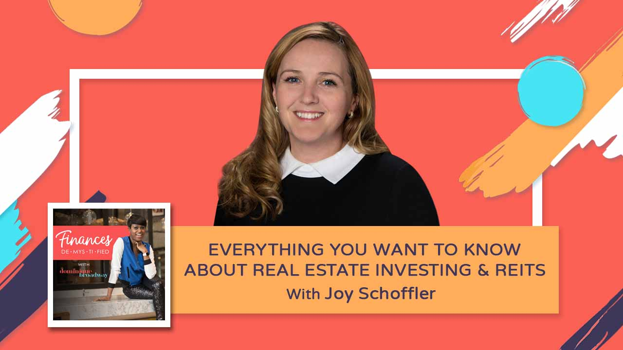 Everything You Want to Know About Real Estate Investing & REITs - Joy Schoffler