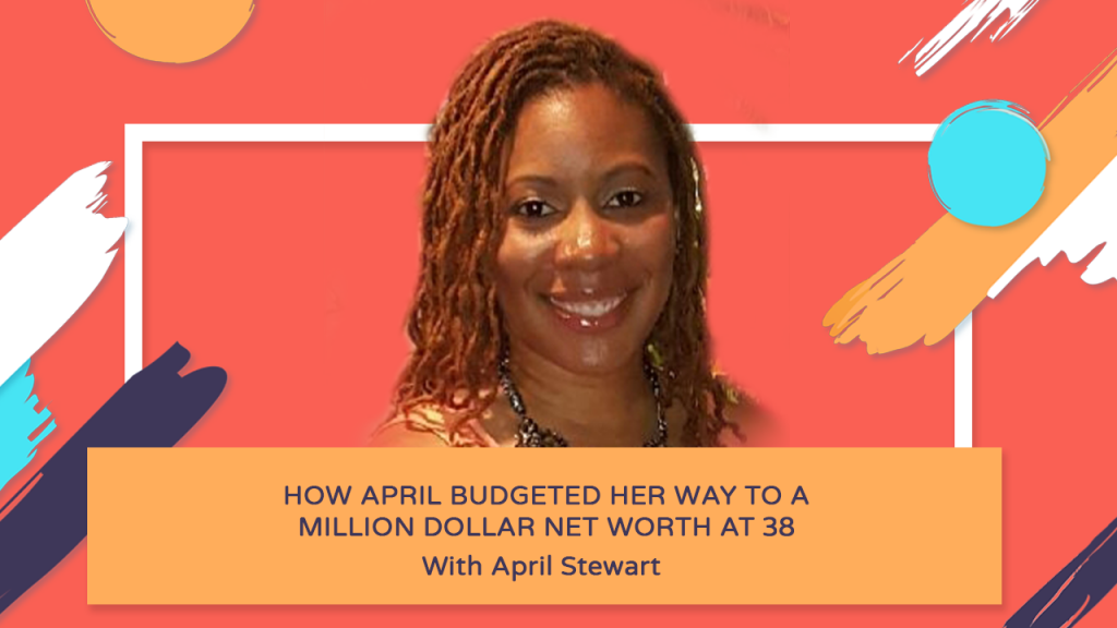 How April Budgeted Her Way to A Million Dollar Net Worth at 38 - April Stewart