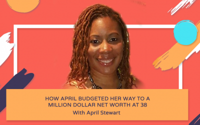 How April Budgeted Her Way to A Million Dollar Net Worth at 38 – April Stewart