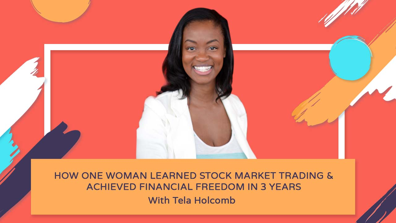How One Woman Learned Stock Market Trading & Achieved Financial Freedom in 3 years - Tela Holcomb
