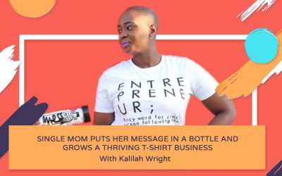 Single Mom Puts Her Message In A Bottle and Grows a Thriving T-Shirt Business – Kalilah Wright