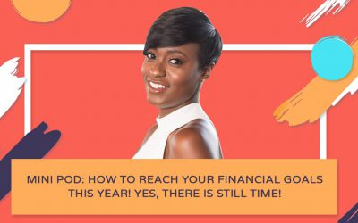 Mini Pod: How to Reach Your Financial Goals This Year! Yes, There is Still Time!